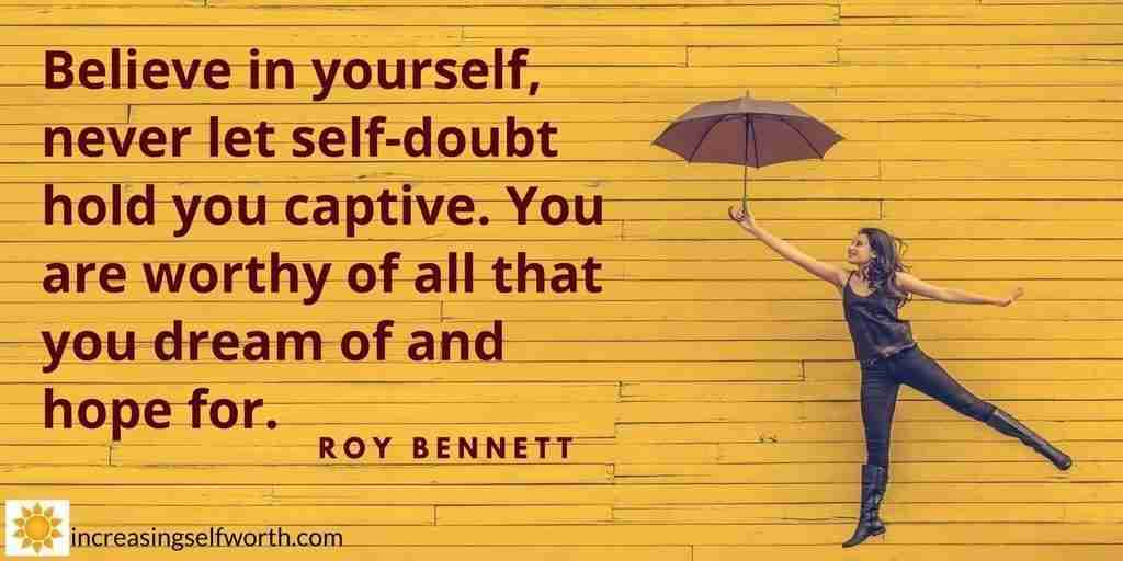 Never let self-doubt hold you captive. You are worthy of everything you dream of.