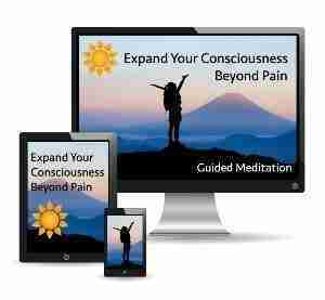 Expand your consciousness beyond pain
